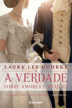 A verdade sobre amores e duques. Autora: Laura Lee Guhrke.