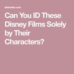 Can You ID These Disney Films Solely by Their Characters?