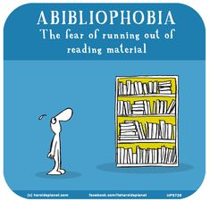 http://lastlemon.com/harolds-planet/hp5726/ ABIBLIOPHOBIA The fear of running out of reading material