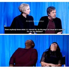 Haha J. J. Abrams. J. J. stands for Jar Jar. Star Wars Mark Hamill quote