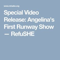 Special Video Release: Angelina's First Runway Show — RefuSHE World Refugee Day, The Most Beautiful Girl, Kenya, Runway, Health, Girls, Blog, Fashion, Cat Walk