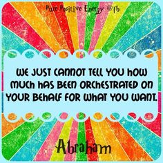 *We just cannot tell you how much has been orchestrated on your behalf for what you want