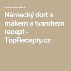 Německý dort s mákem a tvarohem recept - TopRecepty.cz Thing 1, Food And Drink, Baking, Tiramisu, Hampers, Red Peppers, Tutorials, Patisserie, Bakken