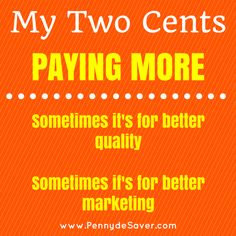 My Two Cents: Sometimes a higher price is a sign of better quality. Other times it's better marketing. Money tip. Money advice