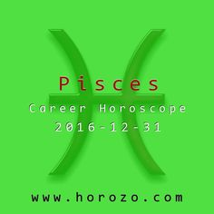 Pisces Career horoscope for 2016-12-31: Everything seems sort of fuzzy and complicated right now. Make sure that's because of a convoluted business deal and not your social calendar. But whatever the reason, don't sign any legal documents until things are clearer..pisces