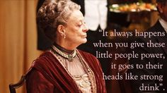 The Dowager Countess is my spirit animal.
