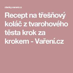 Recept na třešňový koláč z tvarohového těsta krok za krokem - Vaření.cz