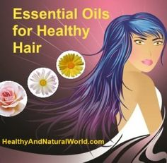 How to Use Essential Oils for Healthy Hair | Healthy and Natural World