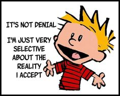 """Calvin and Hobbes QUOTE OF THE DAY (DA): (Hobbes) Denial springs eternal. (Calvin) """"It's not denial. I'm just very selective about the reality I accept."""" -- Bill Watterson"""