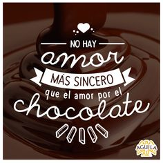No hay amor más sincero que el amor por el #Chocolate #Quote