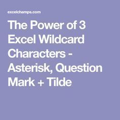 The Power of 3 Excel Wildcard Characters - Asterisk, Question Mark + Tilde