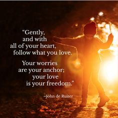 """""""Gently, and with all of your heart, follow what you love. Your worries are your anchor; your love is your freedom.""""–John de Ruiter Inspirational Quotes With Images, Your Freedom, Your Heart, Wallpaper Backgrounds, No Worries, Anchor, Love You, Te Amo, Je T'aime"""