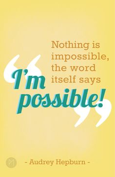 "https://flic.kr/p/aD95j2 | 100 Posters 100 Days | Day 21 | ""Nothing is impossible, the word itself says 'I'm possible!'"" said by the one and only, Audrey Hepburn. I think she is exactly right, with special emphasis on the ""I'm"" - it is up to you to make things happen for yourself!"