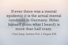 If ever there was a mental epidemic it is the actual mental condition in Germany. Hitler himself (from what I heard) is more than half crazy.