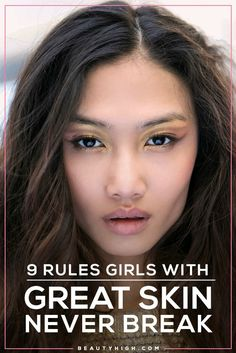 Want a flawless, glowing complexion? Here are 9 rules that girls with perfect skin never break.