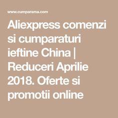 Aliexpress comenzi si cumparaturi ieftine China | Reduceri Aprilie 2018. Oferte si promotii online
