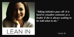 """""""Taking initiative pays off. It's hard to visualize someone as a leader if she is always waiting to be told what to do."""" Leadership Insights From Sheryl Sandberg - Sheryl Sandberg's 'Lean In': The Top 10 Most Notable Quotes via Forbes"""