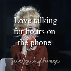 Love talking for hours on the phone.  justgirlythings.
