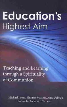 Educations Highest Aim: Teaching and Learning Through a Spirituality of Communion