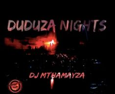 Artiste Name: DJ Mthamayza Song Name: Duduza Nights (Amapiano) Release Date: July 2019 Featured Artiste(s): Country: South Africa & United States Format: Am New Music, Good Music, South African Hip Hop, Emotions Activities, Nigerian Music Videos, Latest Music Videos, Music Online, Album Songs, Music Download