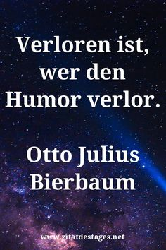 """Unser heutiges Zitat des Tages ist: """"Verloren ist, wer den #Humor verlor."""" (Otto Julius #Bierbaum) #OttoJuliusBierbaum #OttoJuliusBierbaumZitate #HumorZitate #ZitatDesTages #BerühmteZitate #Sprüche #Zitate #ZitateZumNachdenken #QuoteOfTheDay #Spruchbild #Sprüchebilder"""