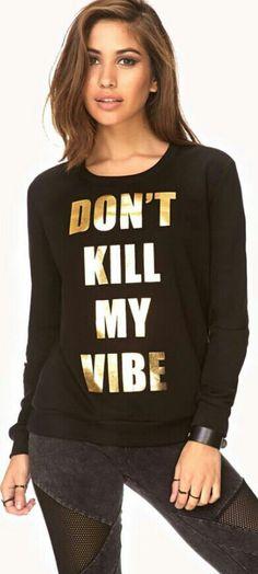DONT KILL MY VIBE!! #love
