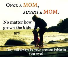 """Once a Mom, always a Mom."""