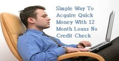 Simple Way To Acquire Quick Money With 12 Month Loans No Credit Check Are you worried about your negative credit rating because of the CCJs, IVAs, ar...