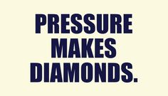 Presssure makes diamonds. #business #quote #inspiration