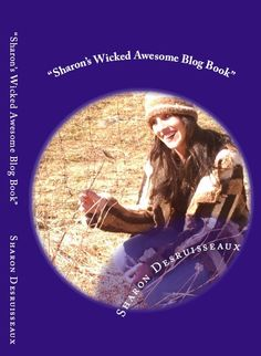 """Sharon's Wicked Awesome Blog Book"" By Sharon Desruisseaux.  You can join her on Facebook at Sharondnovels"