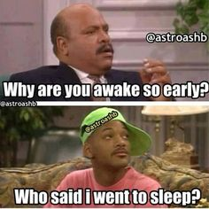 Yeah, I don't wake up that early....