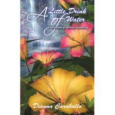 A Little Drink of Water, A Devotional of Spiritual Awakening by Dianna Caraballo