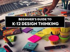 Design Thinking Beginners Guide  to K-12 Design Thinking