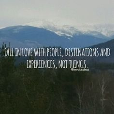 Fall in love with places,  travel, not things