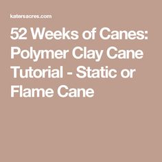 52 Weeks of Canes: Polymer Clay Cane Tutorial - Static or Flame Cane