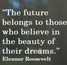 Believe in the beauty of your dreams.