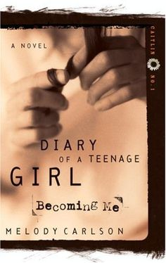 Becoming Me by: Melody Carlson [Diary of A Teenage Girl Series, Caitlin No. 1] read this whole series!
