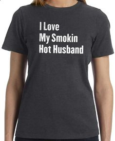 Wedding Gift I Love My Smokin Hot Husband T-shirt womens Tshirt Wife Gift Mothers Day Gift Valentines Day Cool Shirt T shirt on Etsy, $14.95