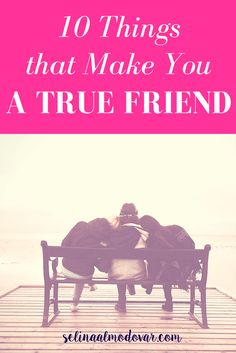 10 things that make you a true friend- By Selina Almodovar - Christian Relationship Blogger - Christian Relationship Coach
