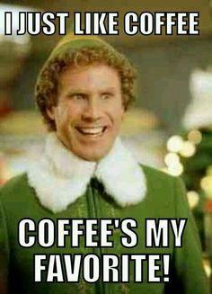 I just like coffee. Coffee's my favorite.