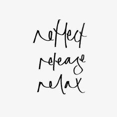 Monday Mantra: reflect,  release, relax