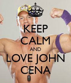 Keep Calm And Love John Cena