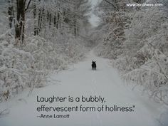 #laughter is a bubbly, effervescent form of holiness --Anne Lamott @AATH_Assoc @FlorenceDitlow @TimPio