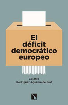 Rodríguez-Aguilera de Prat, Cesáreo  El déficit democrático europeo : la respuesta de los partidos en las elecciones de 2014 / Cesáreo Rodríguez-Aguilera de Prat Madrid : Los Libros de la Catarata, [2015] http://absysnet.bbtk.ull.es/cgi-bin/abnetopac?TITN=521851