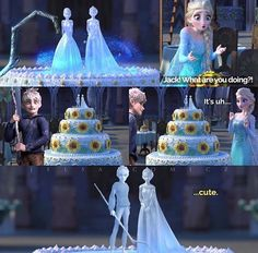 Jack: So...you like it, Snowflake? Elsa: It's beautiful, but it's Anna's Birthday cake! Jack: Haha, ok *changes ice sculpture to figures of Anna & Elsa* Elsa: Perfect!!