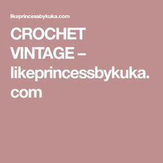 CROCHET VINTAGE – likeprincessbykuka.com