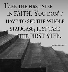 "I hope you all had a wonderful week and are gearing up for a fantastic weekend. I wanted to share this with you before we get it started.   ""Take the first step in faith you don't have to see the whole staircase just take the first step."" Martin Luther King Jr.  Life seems to come at us quickly. As we begin our journey to try or do new things we tend to hesitate because of the unknown. We must have faith and trust in our new adventures. If our intentions are truly good and we can control our…"