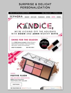 Sephora | Sephora consistently surprises and delights with their email design. In this example they personalized the subscriber name with unique graphics for each letter vs. plain text. Remember that your subscribers look at A LOT of emails every day. Take the time in your design to create a moment of delight when they open your email. | Kandice Carlson, Strategic Services Manager, Salesforce Marketing Cloud