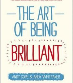 The Art Of Being Brilliant: Transform Your Life By Doing What Works For You PDF