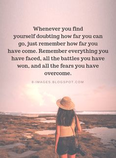 Motivational Quotes Whenever you find yourself doubting how far you can go, just remember how far you have come. Remember everything you have faced, all the battles you have won, and all the fears you have overcome. Inspirational Quotes For Women, Inspiring Quotes About Life, Motivational Quotes, Motivational Wallpaper, Doubt Quotes, True Quotes, Hello Quotes, Girly Quotes, Qoutes